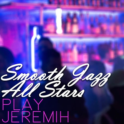 Smooth Jazz All Stars Play Jeremih by Smooth Jazz Allstars