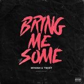 Bring Me Some by Moosh & Twist