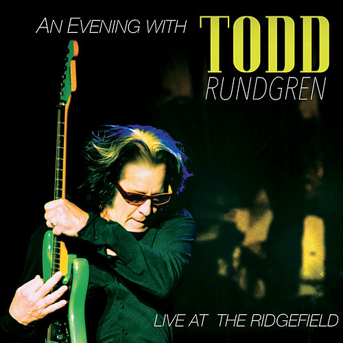 An Evening with Todd Rundgren - Live at the Ridgefield by Todd Rundgren