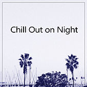 Chill Out on Night - Time in Paradise, Ibiza Chill Out, Tropical Club by The Cocktail Lounge Players