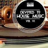 Devoted to House Music, Vol. 6 by Various Artists