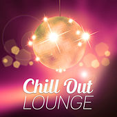 Chill Out Lounge - Lounge Summer, Light Chill Out, Chill Out Party by #1 Hits Now