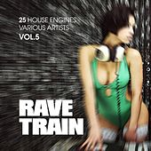 Rave Train, Vol. 5 (25 House Engines) by Various Artists