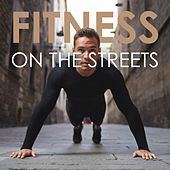 Fitness on the Streets by Various Artists