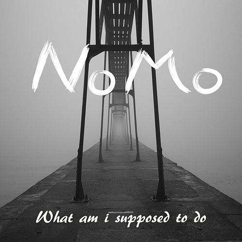 What Am I Supposed to Do by NOMO