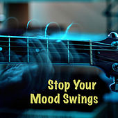 Stop Your Mood Swings von Various Artists