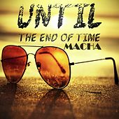 Until The End Of Time by Macha