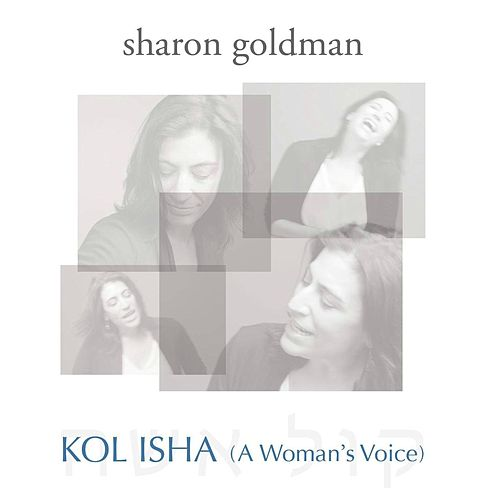 Kol Isha (A Woman's Voice) by Sharon Goldman