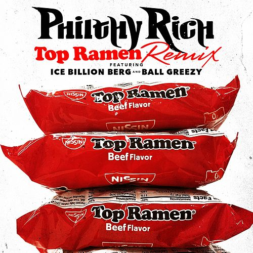 Top Ramen (Remix) [Ice Billion Berg & Ball Greezy] - Single by Philthy Rich