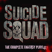 Suicide Squad - The Complete Fantasy Playlist by Various Artists