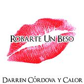 Robarte Un Beso by Darren Cordova Y Calor