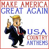 Make America Great Again - USA Country Anthems by Various Artists