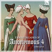 3 Decades of Anonymous 4: 1986 – 2016 (Bonus Track Version) by Various Artists