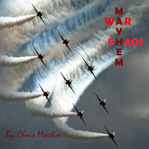 Mayhem War Chaos by Chris Martin
