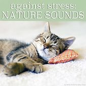 Against Stress: Nature Sounds by Various Artists