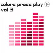 Colors Press Play, Vol. 3 by Various Artists