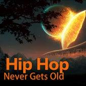 Hip Hop Never Gets Old von Various Artists
