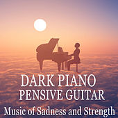 Dark Piano, Pernsive Guitar: Music of Sadness and Strength by Various Artists