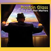 The Stuff That Matters by Preston Glass