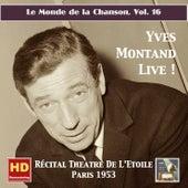 Le monde de la chanson, Vol. 16: Yves Montand Live! – Récital Théâtre de L'Étoile (Remastered 2016) von Yves Montand