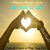 Mega Nasty Love: Walls Around Your Heart by Paul Taylor