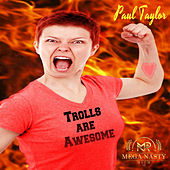 Trolls are Awesome by Paul Taylor