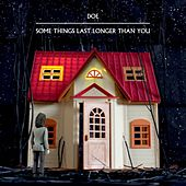 Some Things Last Longer than You by Doe