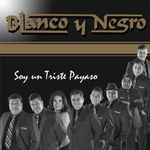 Soy un Triste Payaso by Blanco y Negro