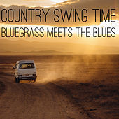 Country Swing Time: Bluesgrass Meets the Blues by Various Artists