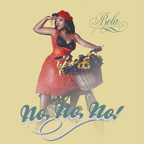 No No No! by Bola