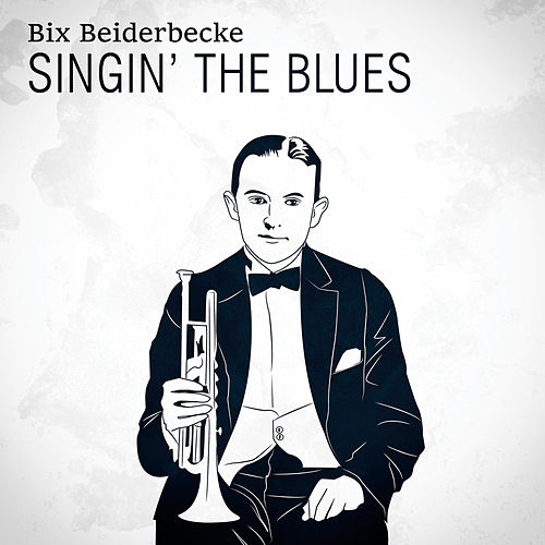 Singin' The Blues by Bix Beiderbecke