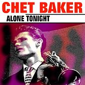 Alone Tonight von Chet Baker
