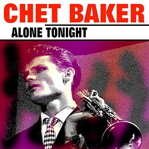 Alone Tonight von Chet Baker