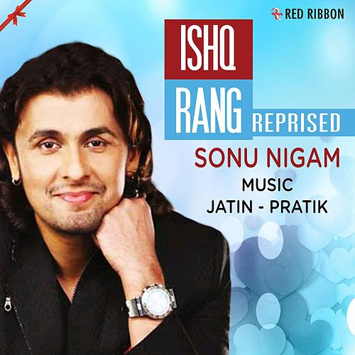 Ishq Rang Reprised by Sonu Nigam