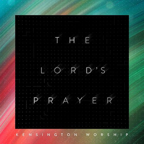 The Lord's Prayer by Kensington Worship