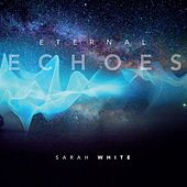 Eternal Echoes by Sarah White