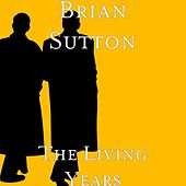 The Living Years by Brian Sutton