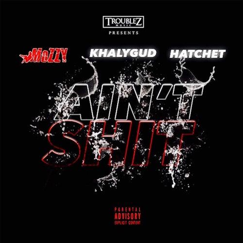 Ain't Shit (feat. Khalygud & Hatchet) by Mozzy