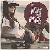 The Girls Want House by Various Artists