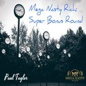 Mega Nasty Rich: Super Bonus Round by Paul Taylor