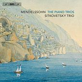 Felix Mendelssohn: Piano Trios by Sitkovetsky Trio