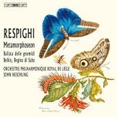 Respighi: Metamorphoseon, P. 169, Ballata delle gnomidi, P. 124 & Belkis, regina di Saba, P. 177 by Liège Philharmonic Orchestra