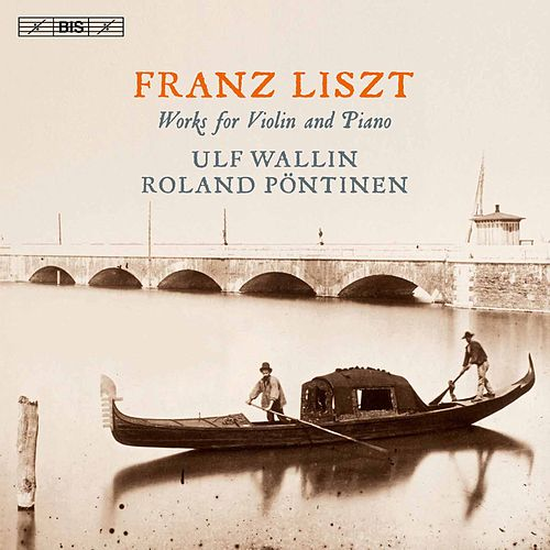 Liszt: Works for Violin & Piano by Ulf Wallin