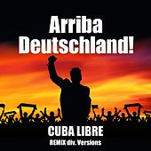 Arriba Deutschland! (Remix Div. Versions) by Cuba Libre