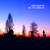 On the Cobbles by John Martyn