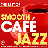The Best of Smooth Cafe Jazz - Chilled Grooves for Lazy Sunday Chilling and Late Night Lounging von Various Artists