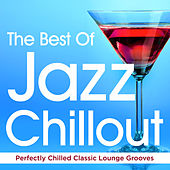 The Best of Jazz Chillout - Perfectly Chilled Classic Lounge Grooves (Summer Chill out Edition) by Various Artists