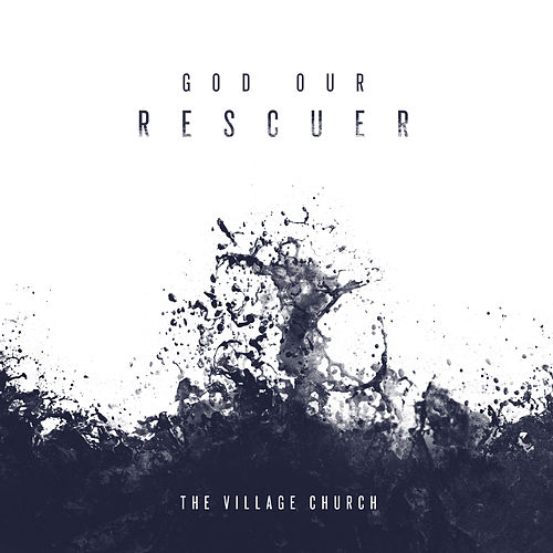 God Our Rescuer (feat. Jillian Smith) - Single by The Village Church