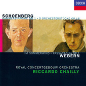 Schoenberg: 5 Orchestral Pieces; Chamber Symphony No. 1 / Webern: Im Sommerwind; Passacaglia von Riccardo Chailly