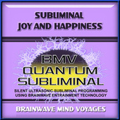 Subliminal Joy and Happiness by Brainwave Mind Voyages